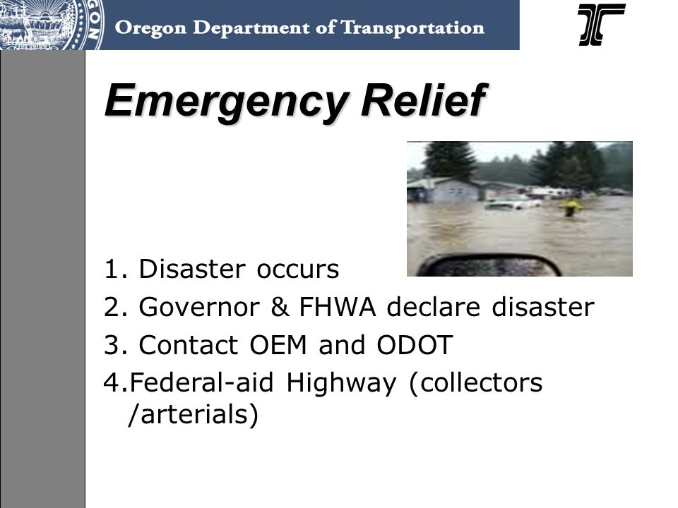 Emergency Relief 1. Disaster occurs 2. Governor & FHWA declare disaster 3.
