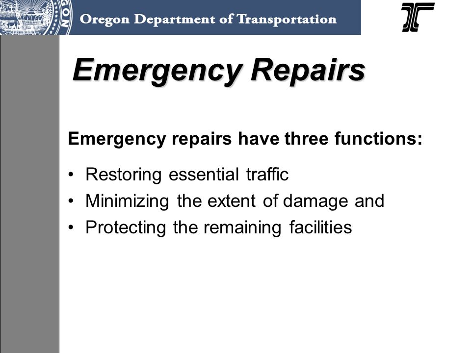 Emergency Repairs Emergency repairs have three functions: Restoring essential traffic Minimizing the extent of damage and Protecting the remaining facilities