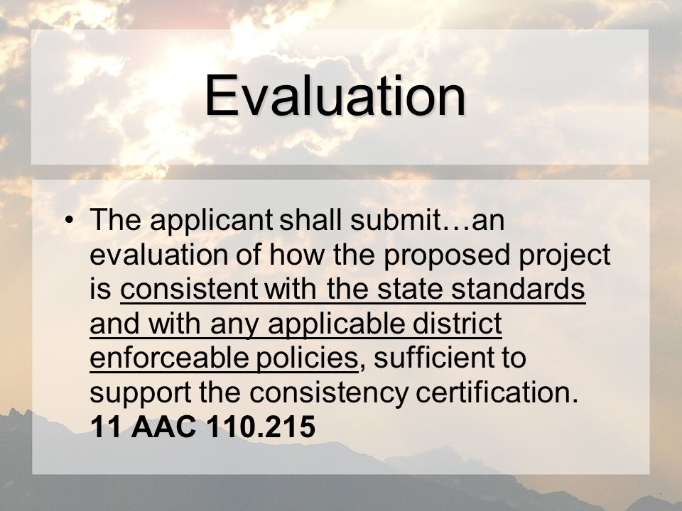 Evaluation The applicant shall submit…an evaluation of how the proposed project is consistent with the state standards and with any applicable district enforceable policies, sufficient to support the consistency certification.