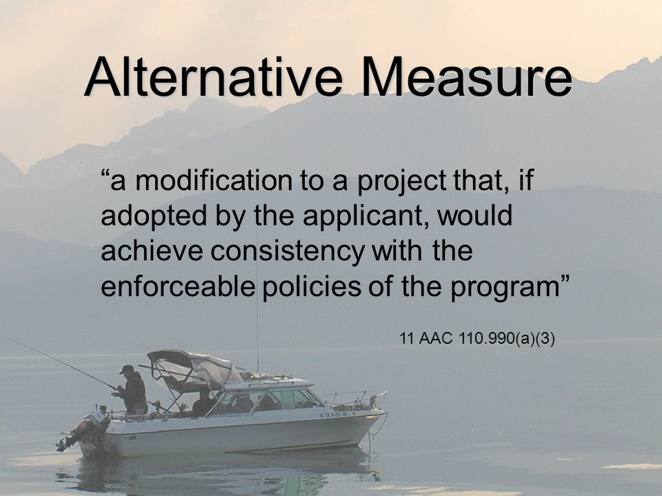 a modification to a project that, if adopted by the applicant, would achieve consistency with the enforceable policies of the program 11 AAC (a)(3) Alternative Measure