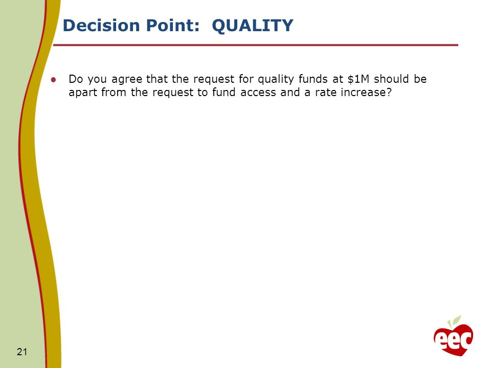 Decision Point: QUALITY Do you agree that the request for quality funds at $1M should be apart from the request to fund access and a rate increase.