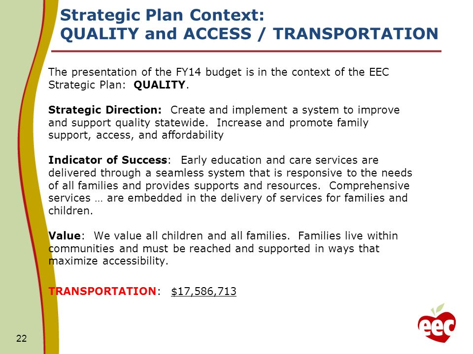 Strategic Plan Context: QUALITY and ACCESS / TRANSPORTATION The presentation of the FY14 budget is in the context of the EEC Strategic Plan: QUALITY.