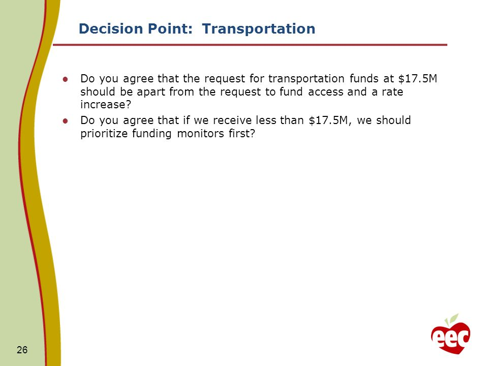 Decision Point: Transportation Do you agree that the request for transportation funds at $17.5M should be apart from the request to fund access and a rate increase.