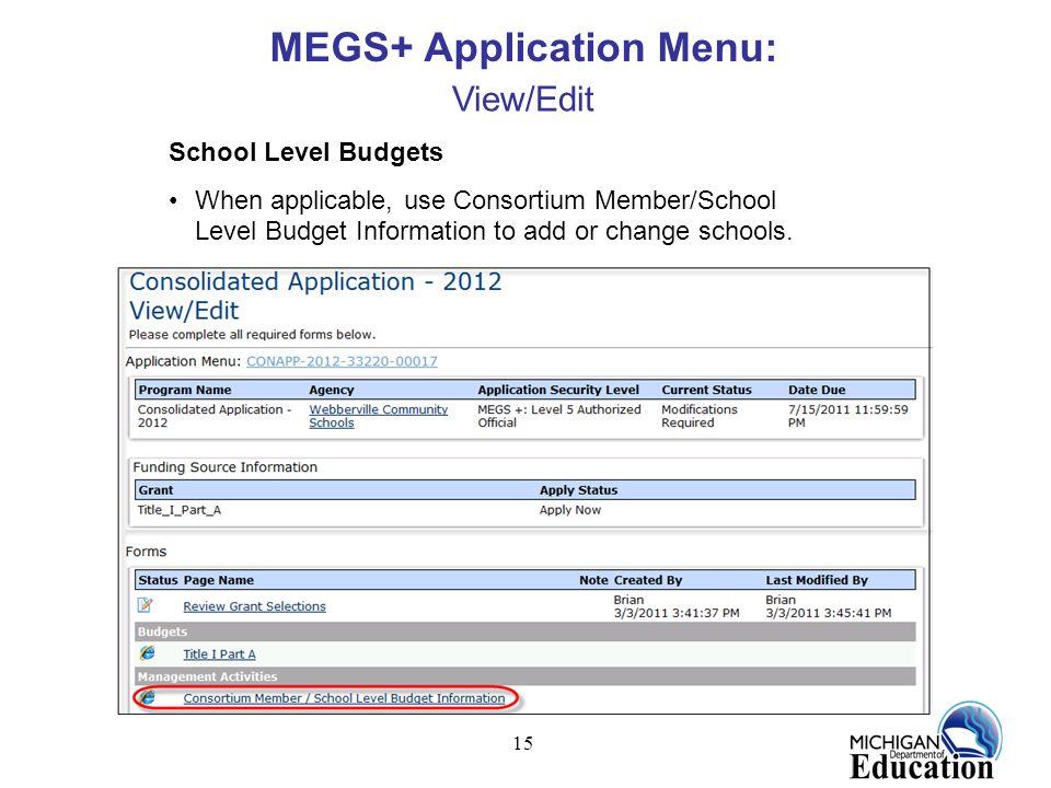 15 MEGS+ Application Menu: View/Edit School Level Budgets When applicable, use Consortium Member/School Level Budget Information to add or change scho