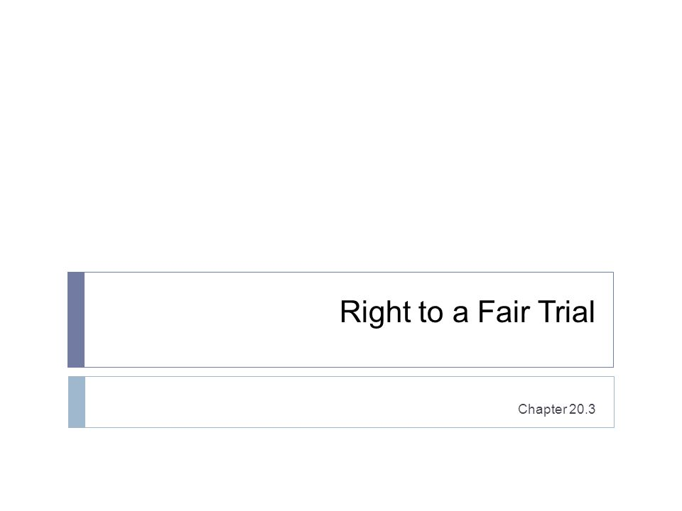Right to a Fair Trial Chapter 20.3