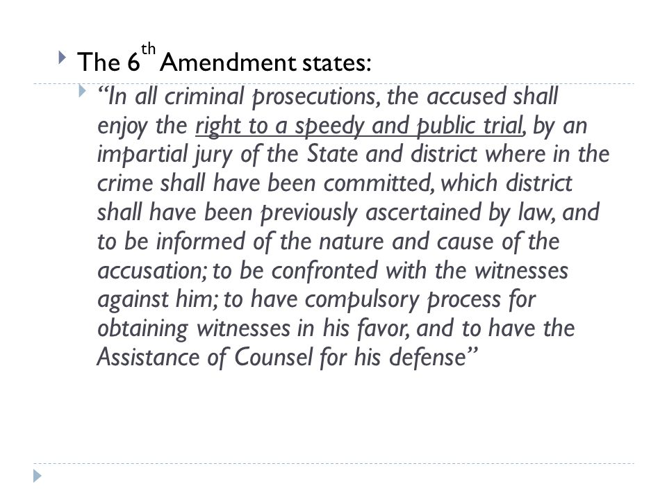 The 6 th Amendment states: In all criminal prosecutions, the accused shall enjoy the right to a speedy and public trial, by an impartial jury of the S