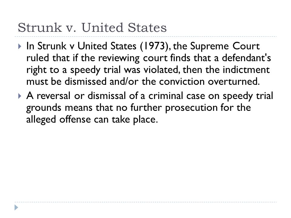 Strunk v. United States In Strunk v United States (1973), the Supreme Court ruled that if the reviewing court finds that a defendant's right to a spee
