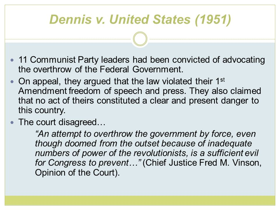 Dennis v. United States (1951) 11 Communist Party leaders had been convicted of advocating the overthrow of the Federal Government. On appeal, they ar
