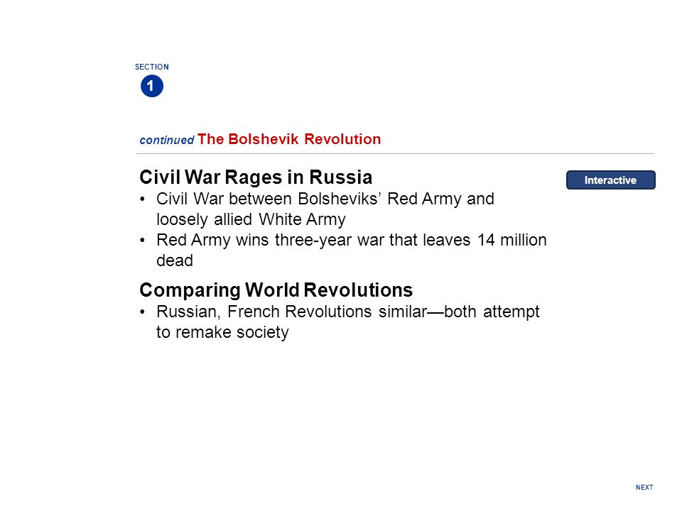 NEXT SECTION 1 Civil War Rages in Russia Civil War between Bolsheviks Red Army and loosely allied White Army Red Army wins three-year war that leaves