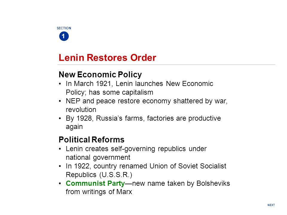 NEXT Lenin Restores Order SECTION 1 New Economic Policy In March 1921, Lenin launches New Economic Policy; has some capitalism NEP and peace restore e
