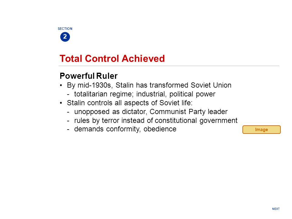 NEXT Powerful Ruler By mid-1930s, Stalin has transformed Soviet Union -totalitarian regime; industrial, political power Stalin controls all aspects of