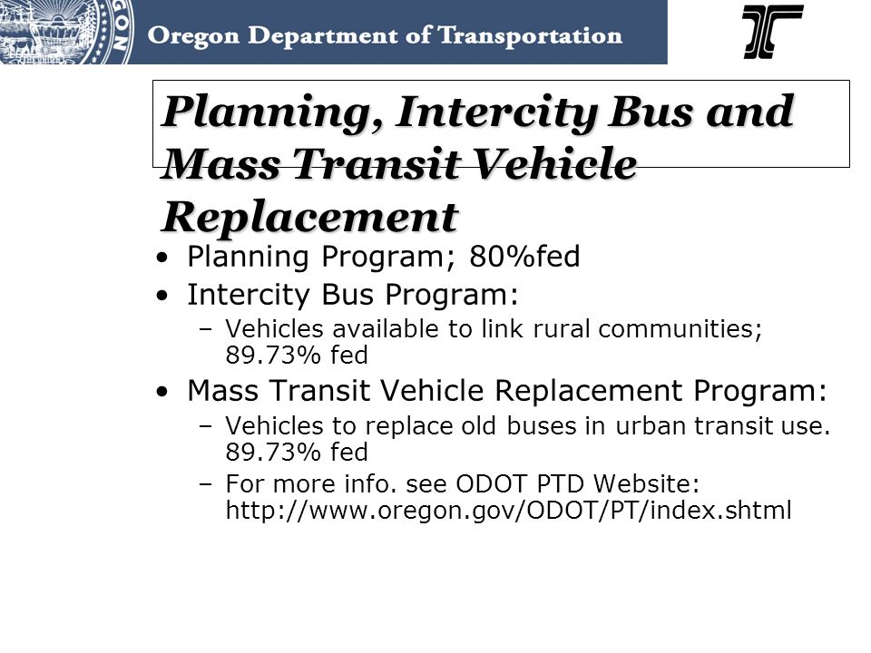 Planning, Intercity Bus and Mass Transit Vehicle Replacement Planning Program; 80%fed Intercity Bus Program: –Vehicles available to link rural communities; 89.73% fed Mass Transit Vehicle Replacement Program: –Vehicles to replace old buses in urban transit use.