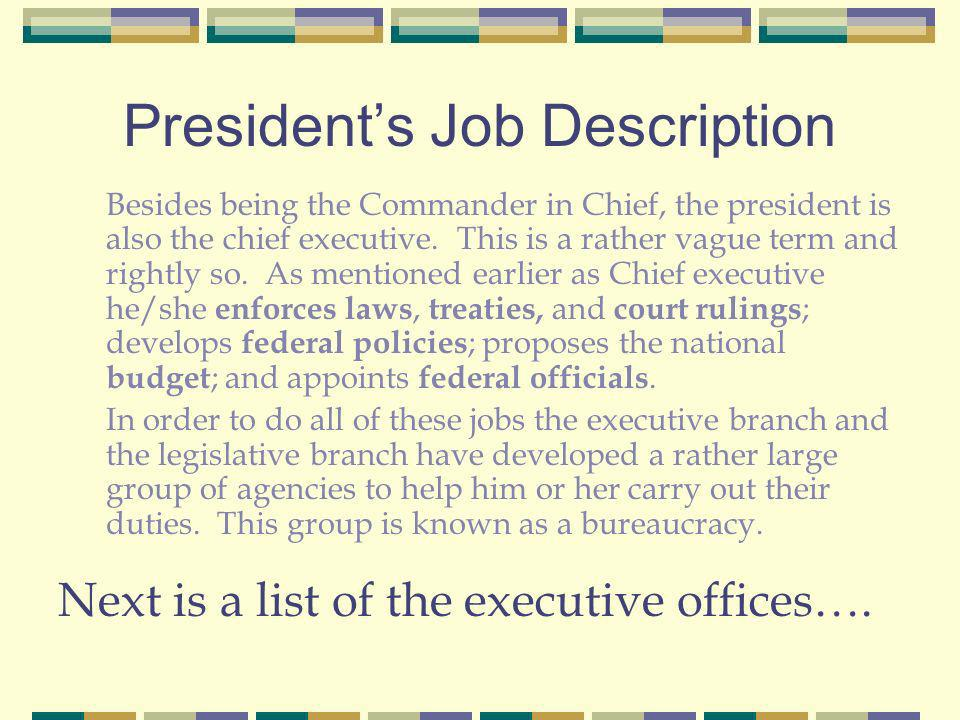Presidents Job Description Besides being the Commander in Chief, the president is also the chief executive.