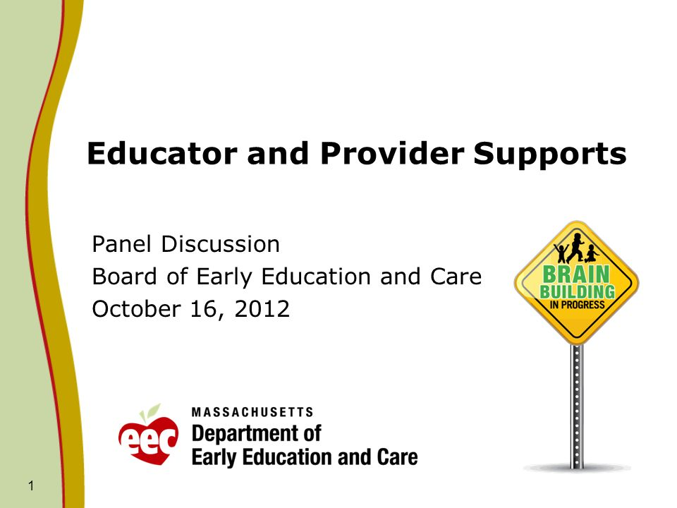 1 Educator and Provider Supports Panel Discussion Board of Early Education and Care October 16, 2012