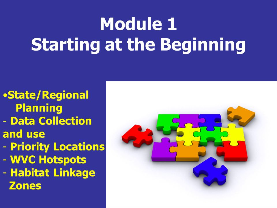 Module 1 Starting at the Beginning State/Regional Planning - Data Collection and use - Priority Locations - WVC Hotspots - Habitat Linkage Zones