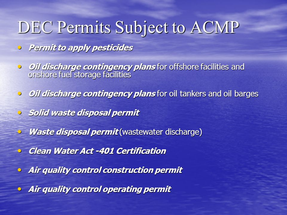 DEC Permits Subject to ACMP Permit to apply pesticides Permit to apply pesticides Oil discharge contingency plans for offshore facilities and onshore