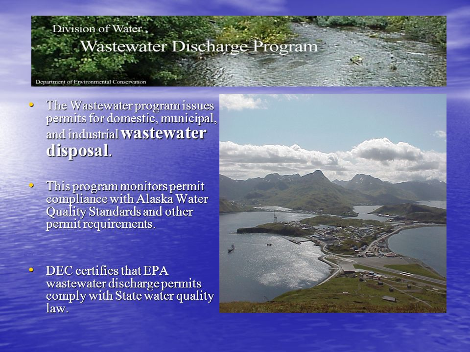 The Wastewater program issues permits for domestic, municipal, and industrial wastewater disposal. The Wastewater program issues permits for domestic,