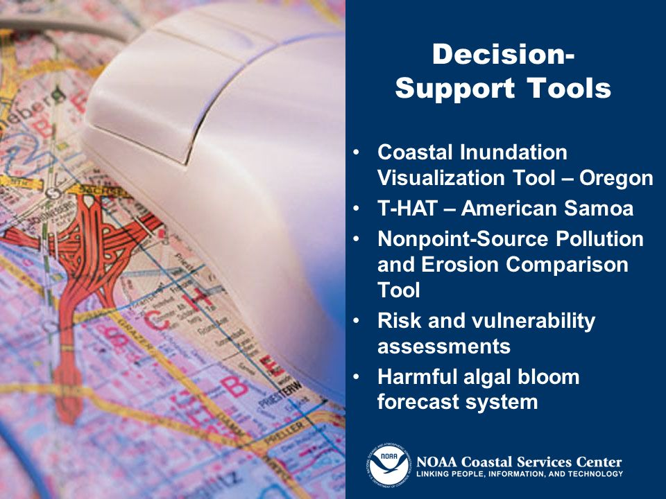 Coastal Inundation Visualization Tool – Oregon T-HAT – American Samoa Nonpoint-Source Pollution and Erosion Comparison Tool Risk and vulnerability assessments Harmful algal bloom forecast system Decision- Support Tools