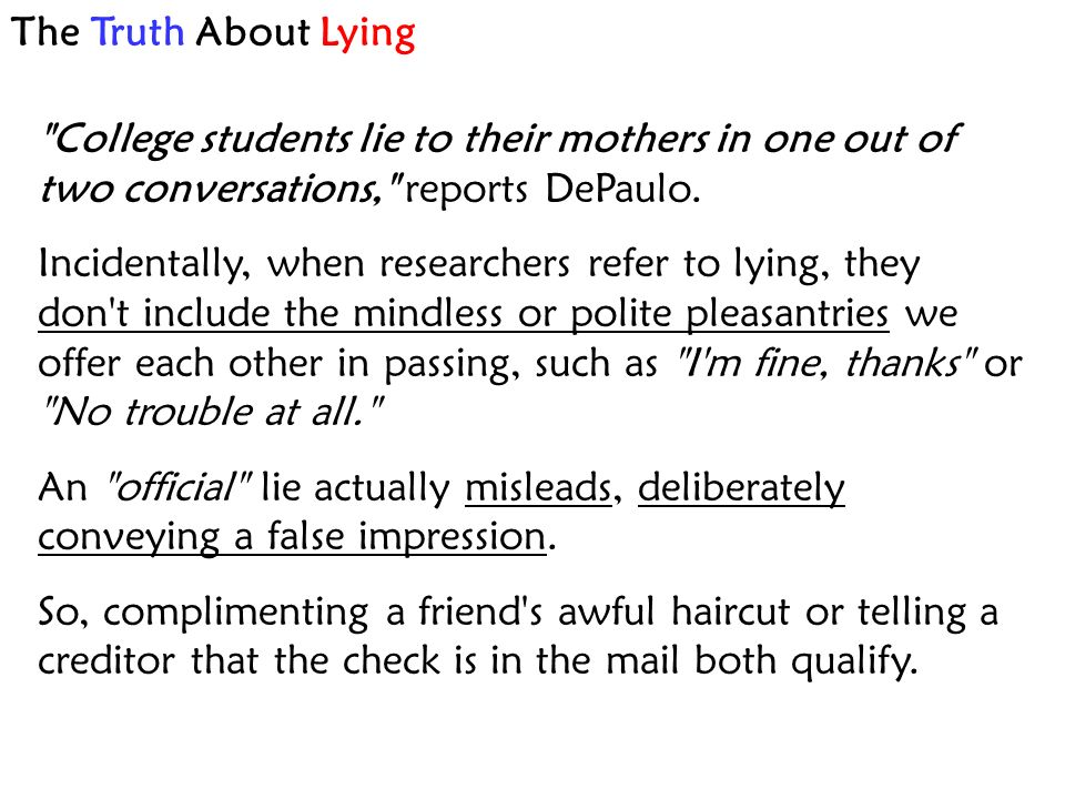 The Truth About Lying College students lie to their mothers in one out of two conversations, reports DePaulo.