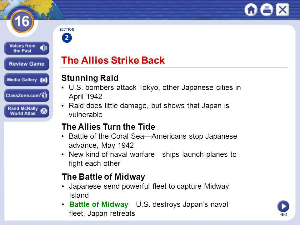 NEXT The Allies Strike Back Stunning Raid U.S. bombers attack Tokyo, other Japanese cities in April 1942 Raid does little damage, but shows that Japan