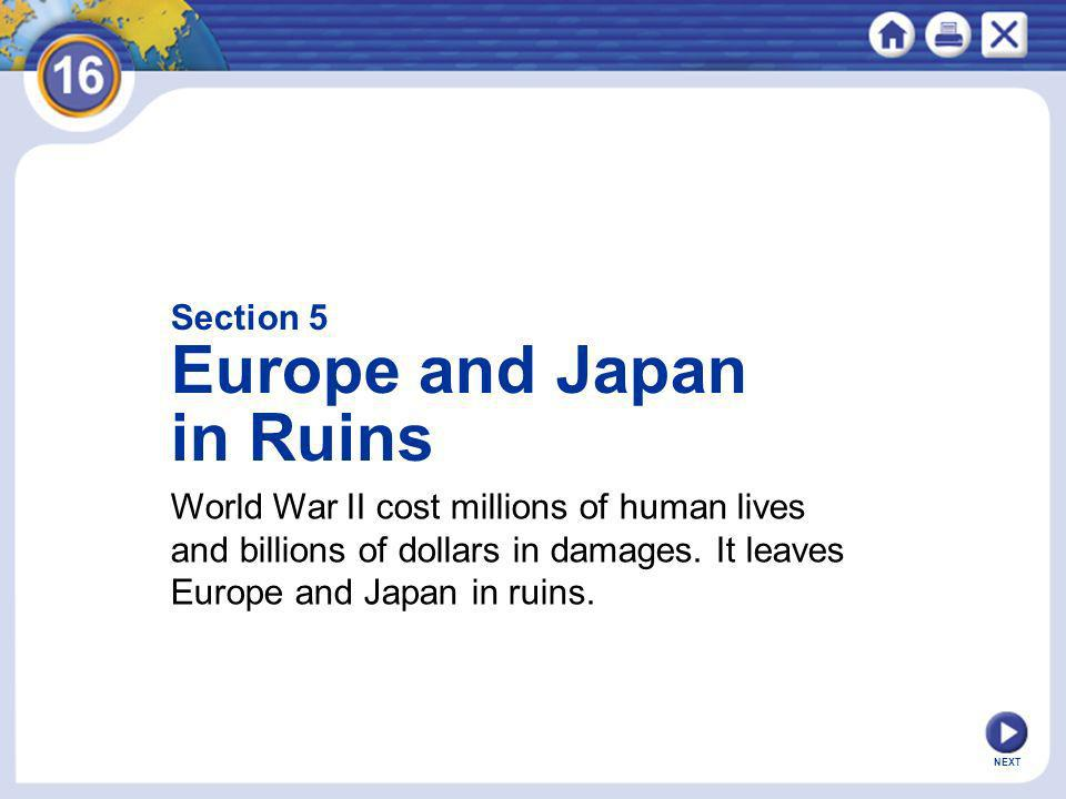 NEXT Section 5 Europe and Japan in Ruins World War II cost millions of human lives and billions of dollars in damages. It leaves Europe and Japan in r