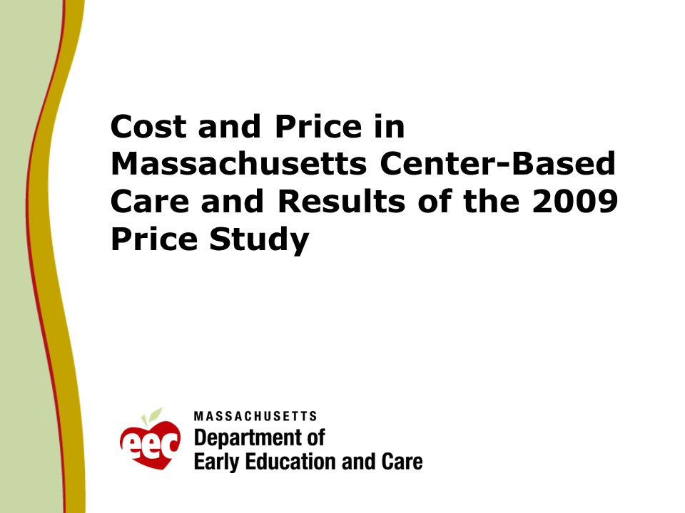 Cost and Price in Massachusetts Center-Based Care and Results of the 2009 Price Study