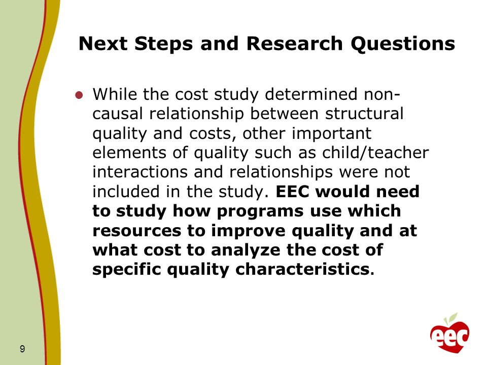 Next Steps and Research Questions While the cost study determined non- causal relationship between structural quality and costs, other important eleme