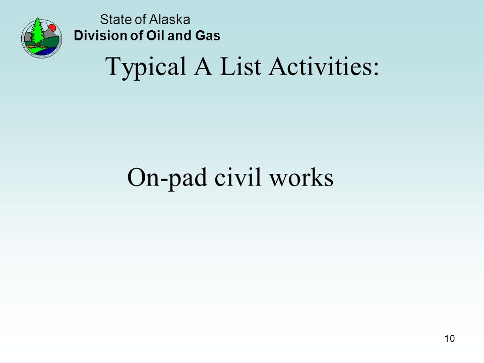State of Alaska Division of Oil and Gas 10 Typical A List Activities: On-pad civil works