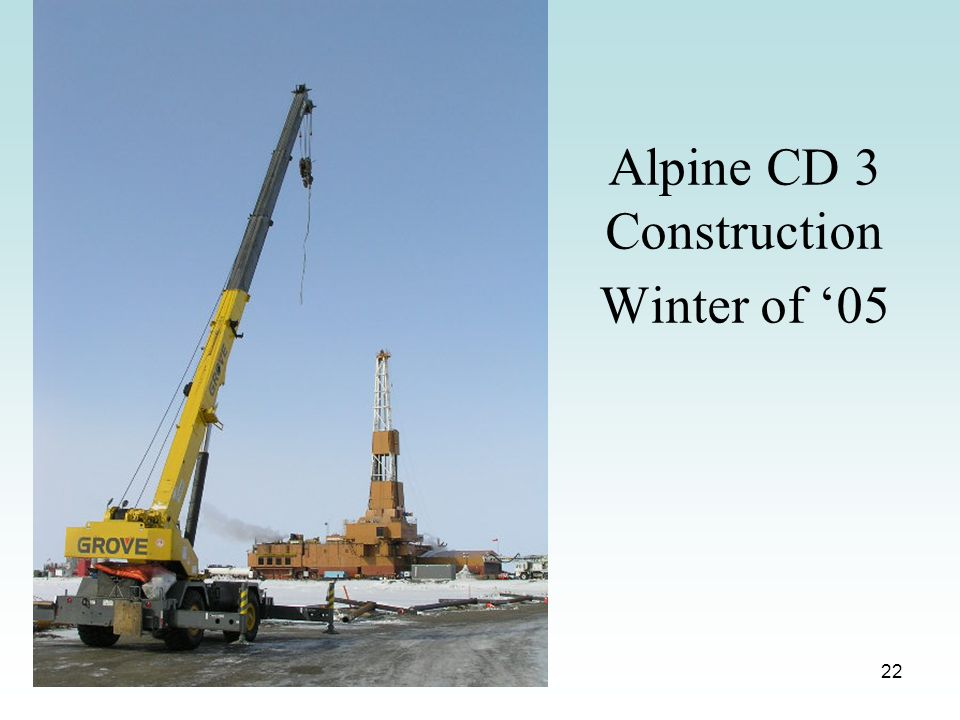 State of Alaska Division of Oil and Gas 22 Alpine CD 3 Construction Winter of 05