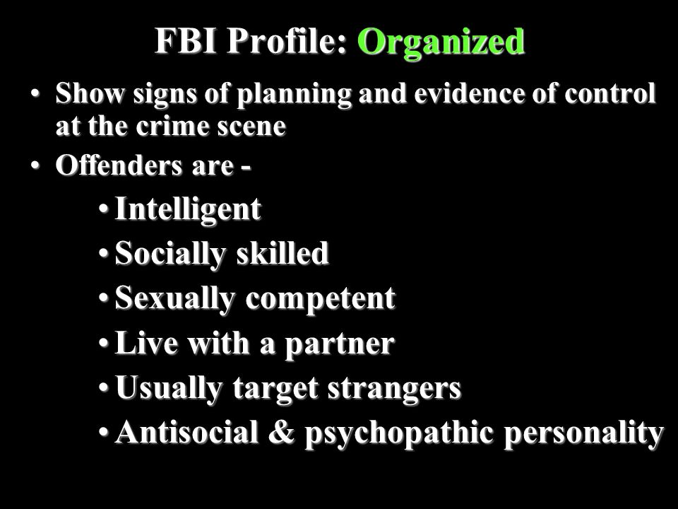 FBI Profile: Organized Show signs of planning and evidence of control at the crime sceneShow signs of planning and evidence of control at the crime sc
