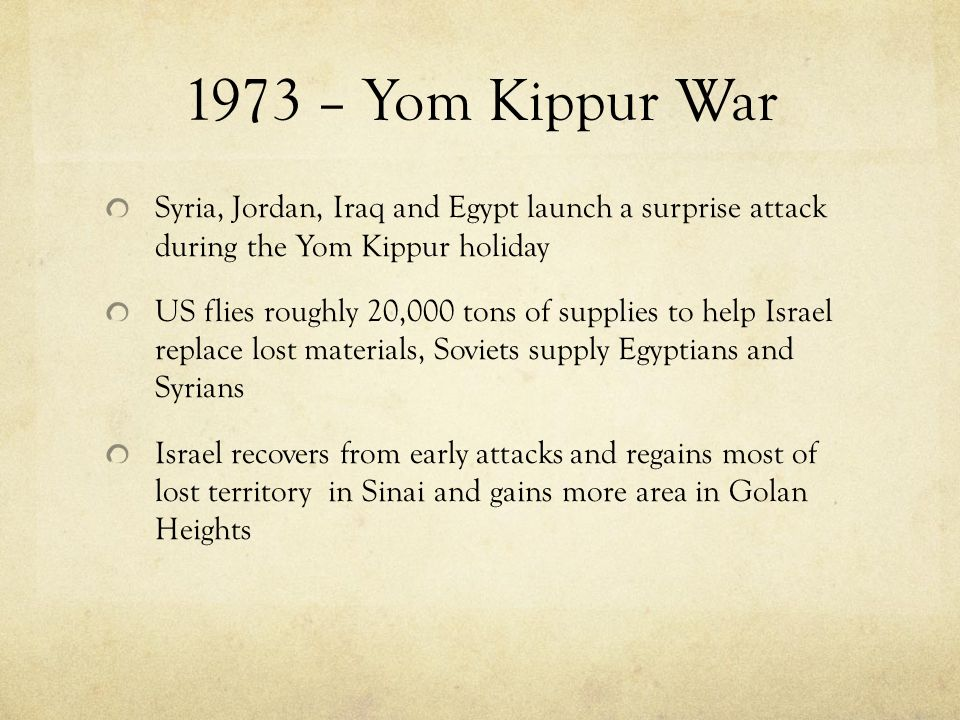 1973 – Yom Kippur War Syria, Jordan, Iraq and Egypt launch a surprise attack during the Yom Kippur holiday US flies roughly 20,000 tons of supplies to