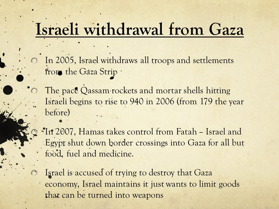 Israeli withdrawal from Gaza In 2005, Israel withdraws all troops and settlements from the Gaza Strip The pace Qassam rockets and mortar shells hittin