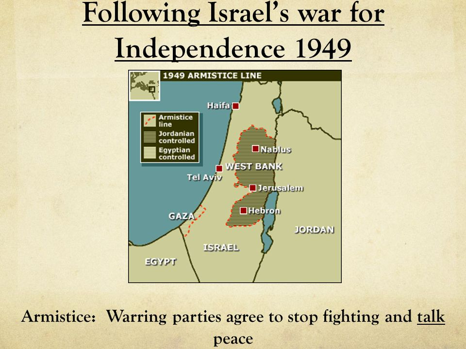 Following Israels war for Independence 1949 Armistice: Warring parties agree to stop fighting and talk peace