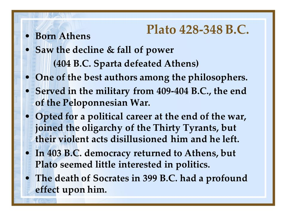 Plato 428-348 B.C. Born Athens Saw the decline & fall of power (404 B.C.