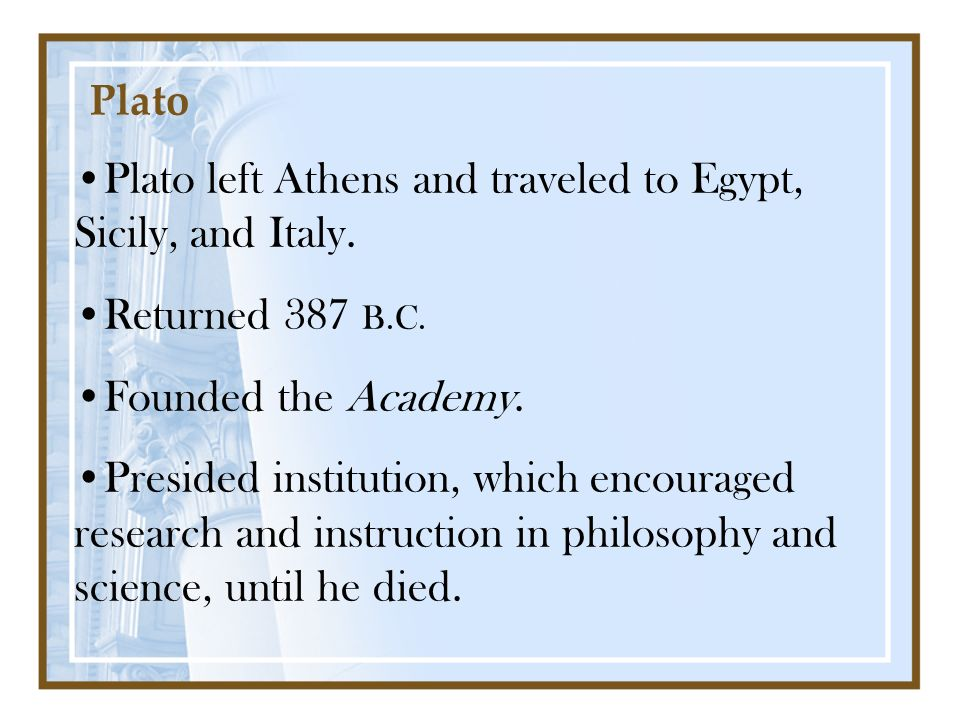 Plato left Athens and traveled to Egypt, Sicily, and Italy.