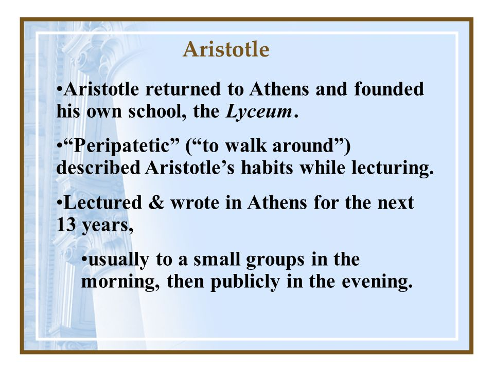 Aristotle returned to Athens and founded his own school, the Lyceum.