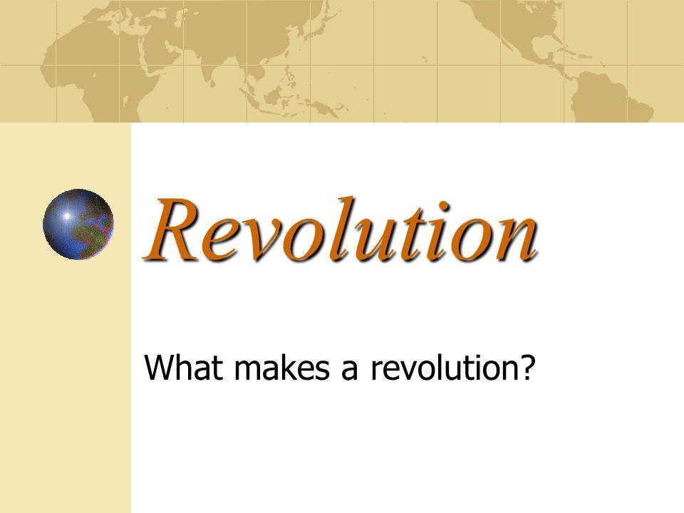 Revolution What makes a revolution?