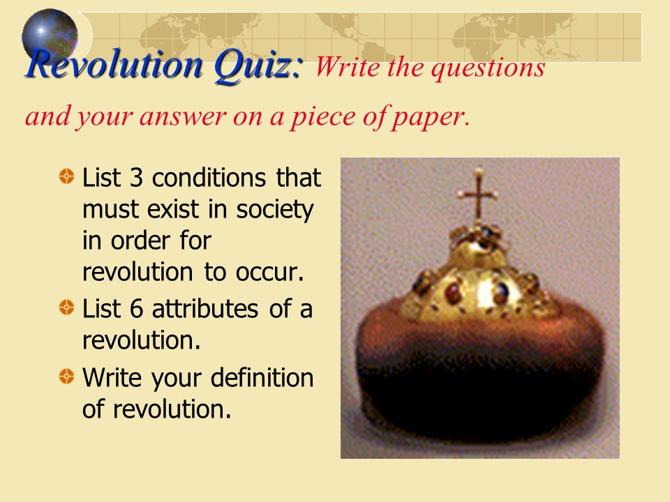 Revolution Quiz: Revolution Quiz: Write the questions and your answer on a piece of paper.