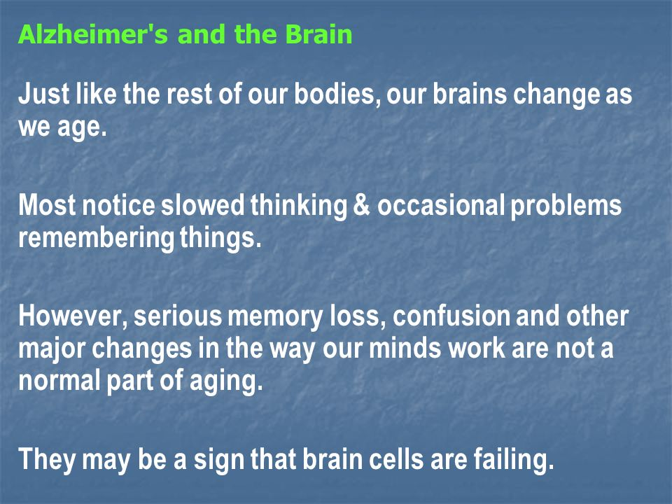 Alzheimer s and the Brain Just like the rest of our bodies, our brains change as we age.