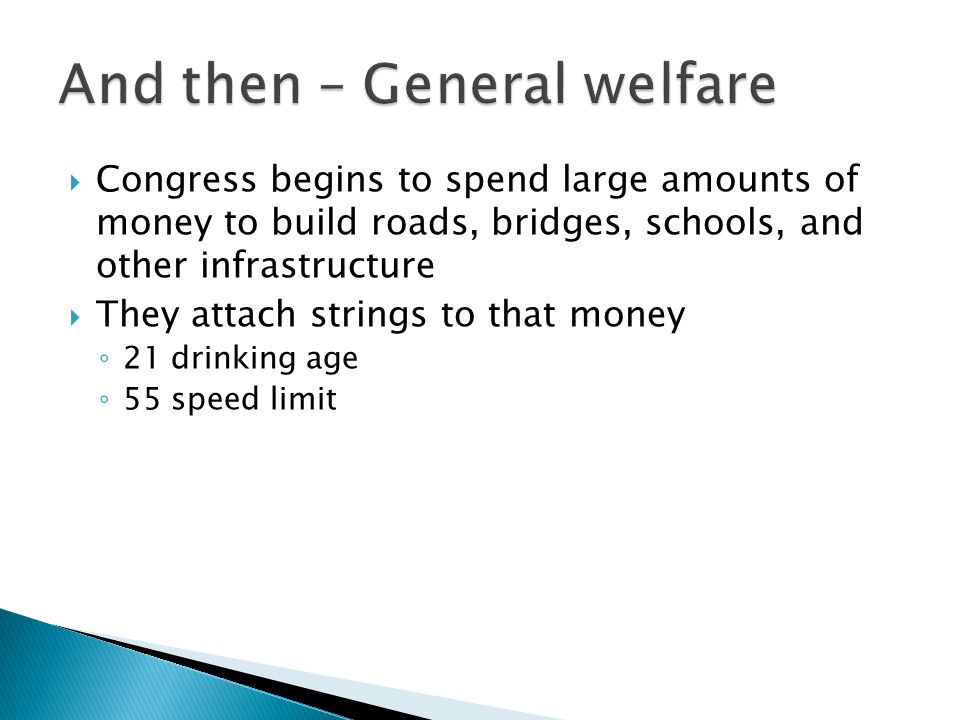 Congress begins to spend large amounts of money to build roads, bridges, schools, and other infrastructure They attach strings to that money 21 drinking age 55 speed limit