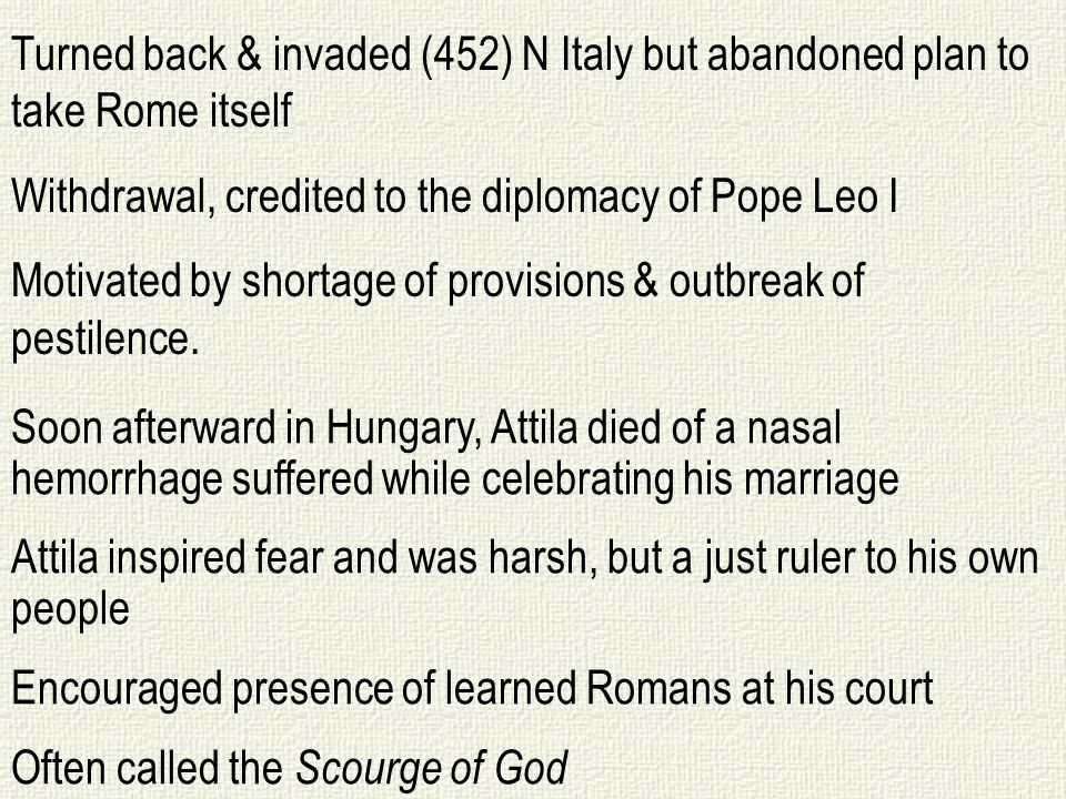 Soon afterward in Hungary, Attila died of a nasal hemorrhage suffered while celebrating his marriage Attila inspired fear and was harsh, but a just ru