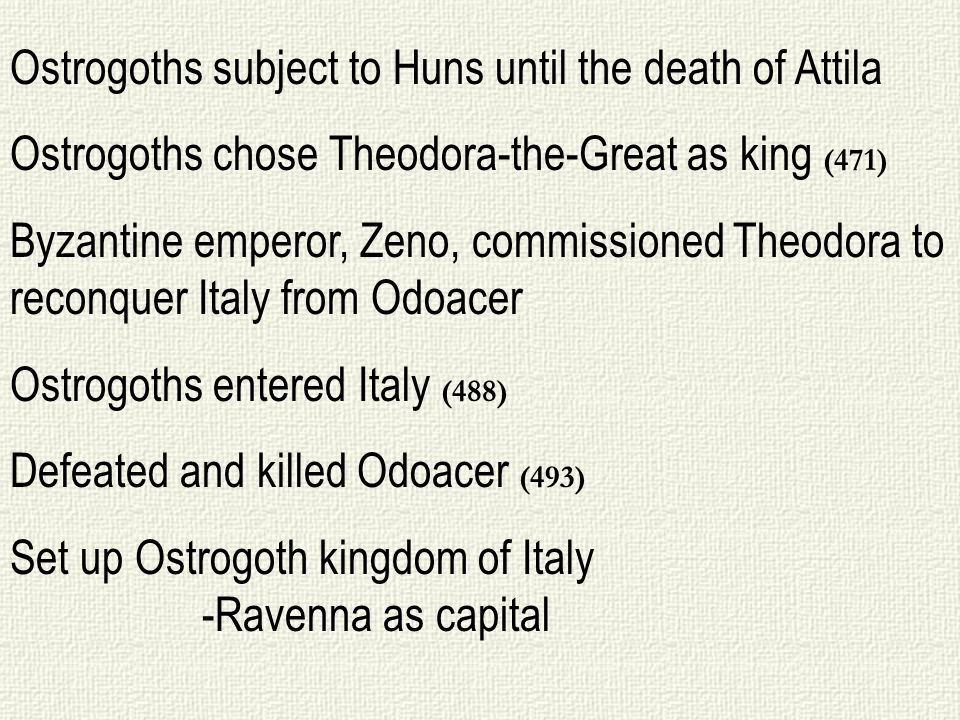 Ostrogoths subject to Huns until the death of Attila Ostrogoths chose Theodora-the-Great as king (471) Byzantine emperor, Zeno, commissioned Theodora
