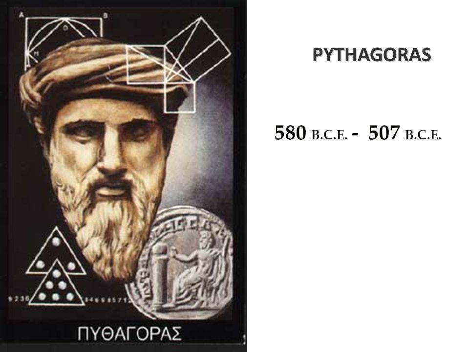 PYTHAGORAS 580 B.C.E. -507 B.C.E.