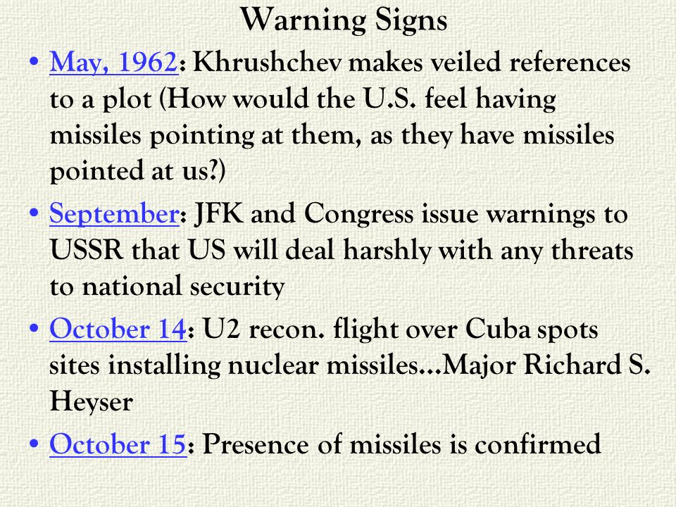 Warning Signs May, 1962: Khrushchev makes veiled references to a plot (How would the U.S.