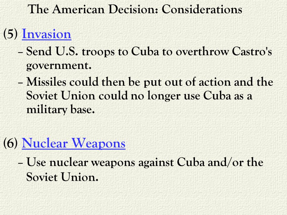 (5) Invasion – Send U.S. troops to Cuba to overthrow Castro s government.
