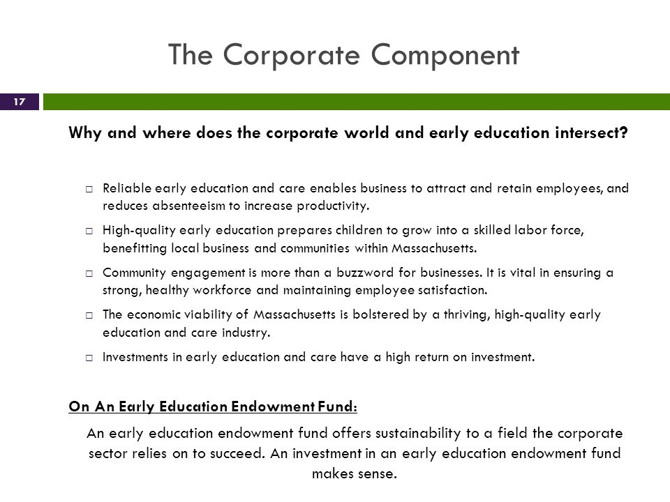 The Corporate Component Why and where does the corporate world and early education intersect? Reliable early education and care enables business to at