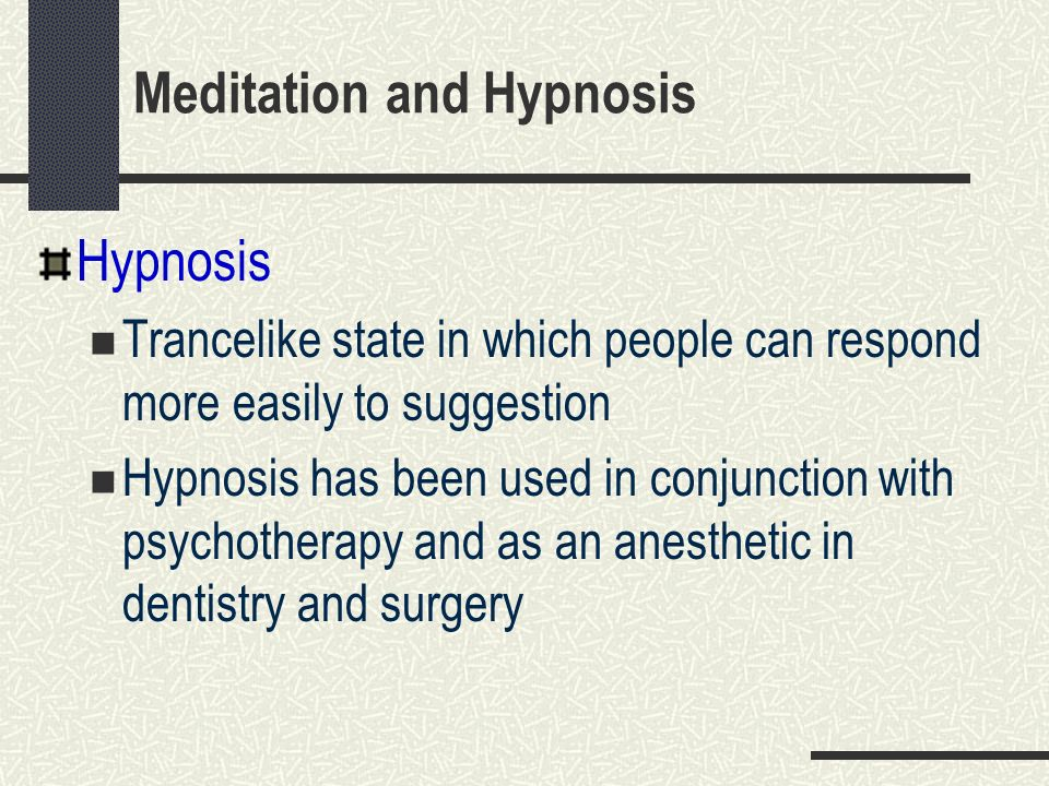Hypnosis Trancelike state in which people can respond more easily to suggestion Hypnosis has been used in conjunction with psychotherapy and as an ane