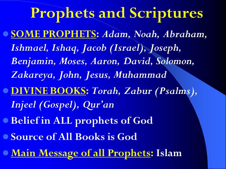 Prophets and Scriptures SOME PROPHETS: Adam, Noah, Abraham, Ishmael, Ishaq, Jacob (Israel), Joseph, Benjamin, Moses, Aaron, David, Solomon, Zakareya,