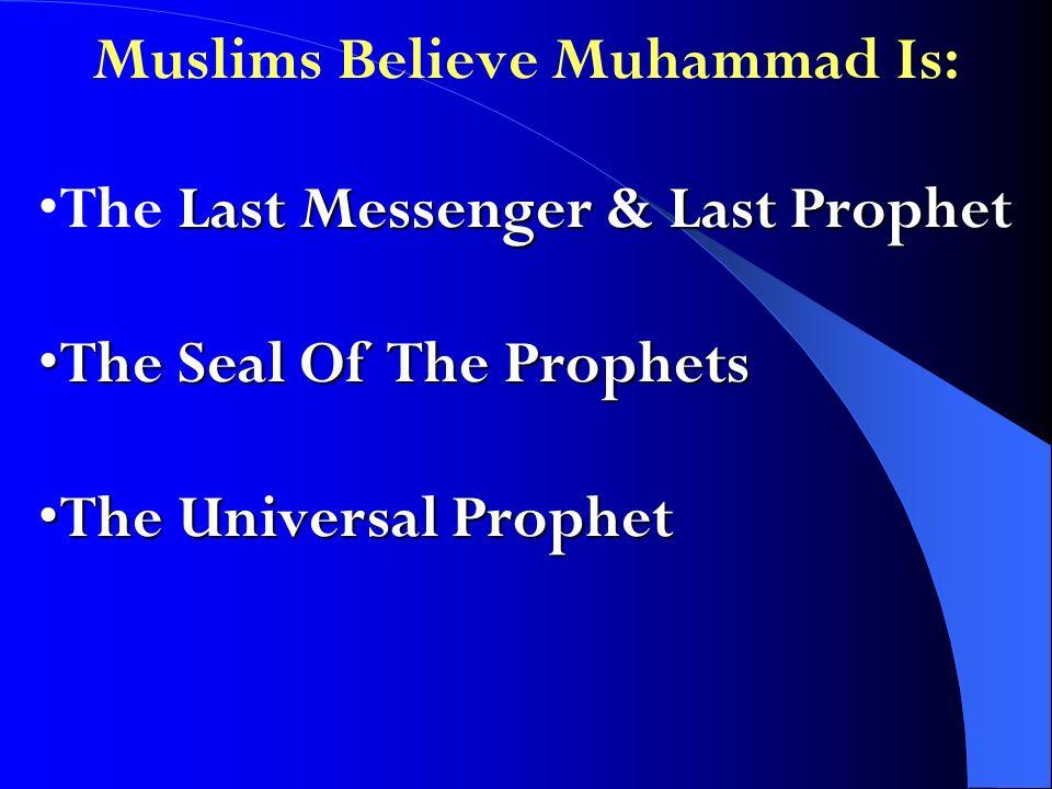 Muslims Believe Muhammad Is: Last Messenger & Last ProphetThe Last Messenger & Last Prophet The Seal Of The ProphetsThe Seal Of The Prophets The Unive