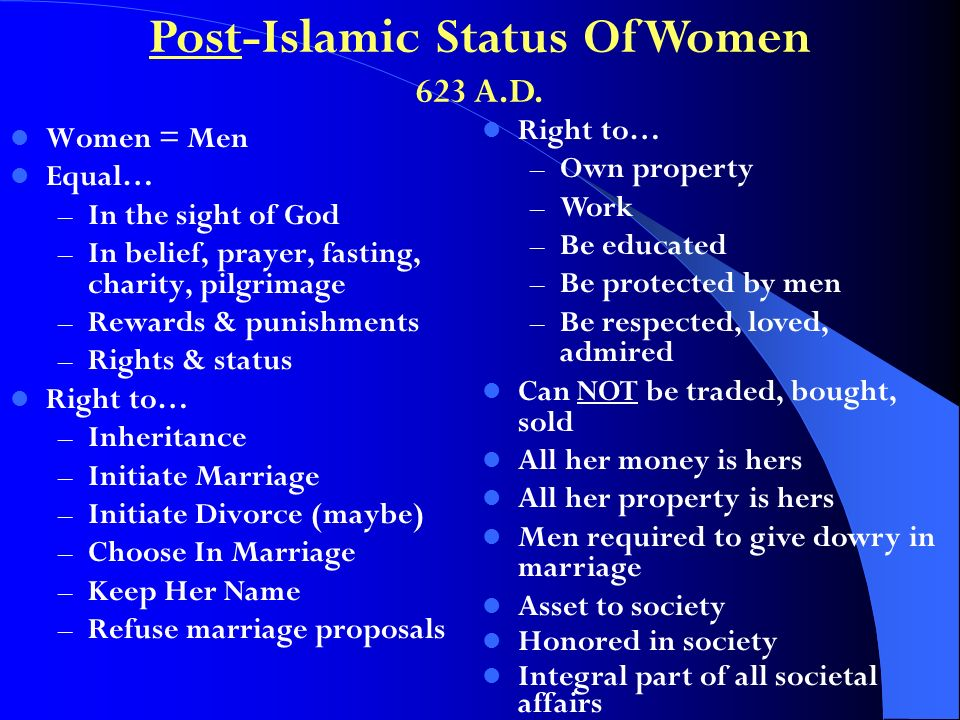 Women = Men Equal… – In the sight of God – In belief, prayer, fasting, charity, pilgrimage – Rewards & punishments – Rights & status Right to… – Inher